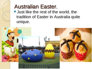 Australian Easter. Just like the rest of the world, the tradition of Easter i