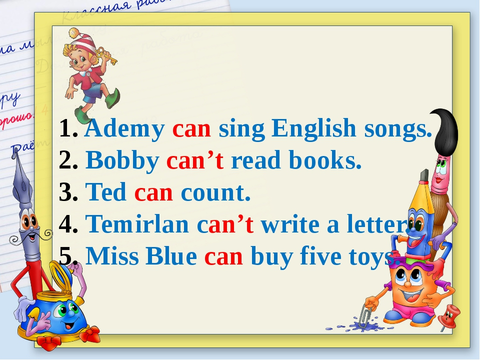 1. Ademy can sing English songs. 2. Bobby can't read books. 3. Ted can count...