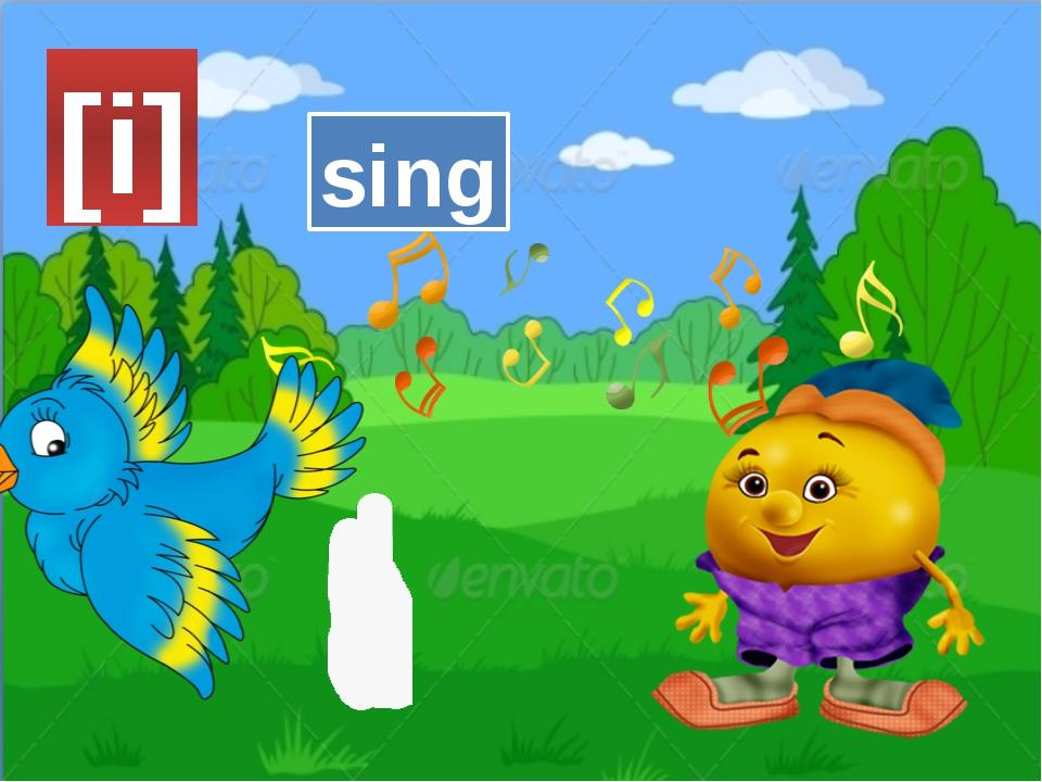 [i] sing