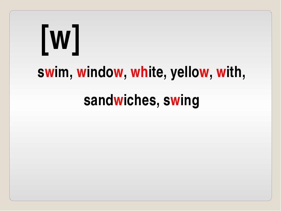 [w] swim, window, white, yellow, with, sandwiches, swing