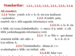 Standartlar: 1.2.1., 1.2.3., 1.3.5., 2.2.1., 2.3.5., 3.1.4. Alt standart: 1.2