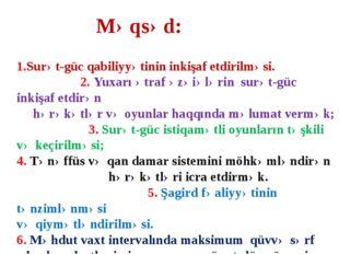 Məqsəd: 1.Surət-güc qabiliyyətinin inkişaf etdirilməsi. 2. Yuxarı ətraf əzəiə