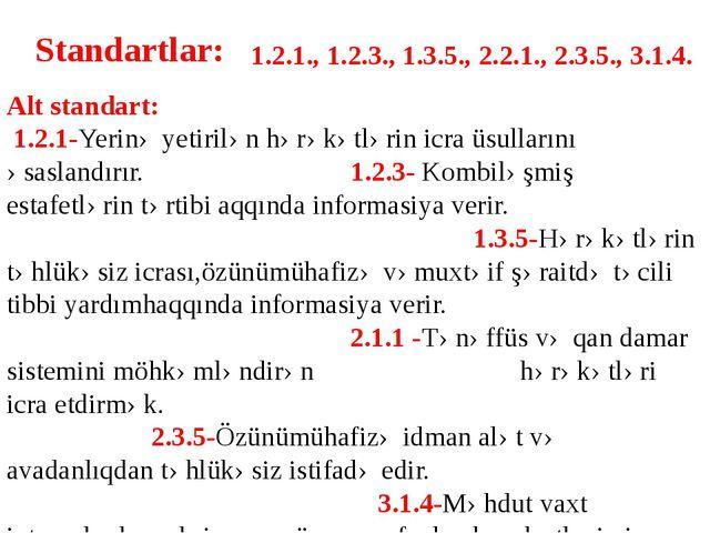 Standartlar: 1.2.1., 1.2.3., 1.3.5., 2.2.1., 2.3.5., 3.1.4. Alt standart: 1.2...