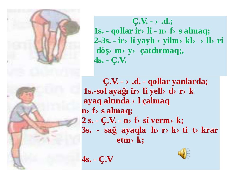 Ç.V. -ə.d.; 1s. -qollarirəli-nəfəs almaq; 2-3s. -irəli yaylı əyilməkləəlləri...