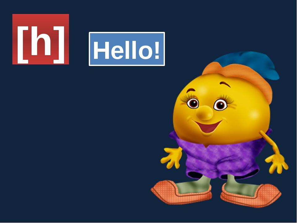 [h] Hello!