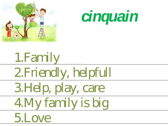 cinquain Family Friendly, helpfull Help, play, care My family is big Love