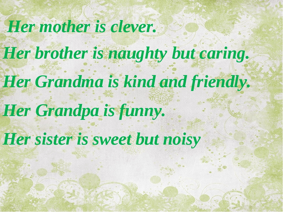 Her mother is clever. Her brother is naughty but caring. Her Grandma is kind...