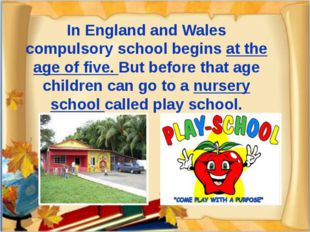 In England and Wales compulsory school begins at the age of five. But before