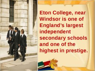 Eton College, near Windsor is one of England's largest independent secondary
