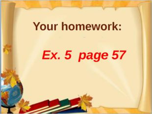 Ex. 5 page 57 Your homework: