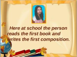 Here at school the person reads the first book and writes the first composit