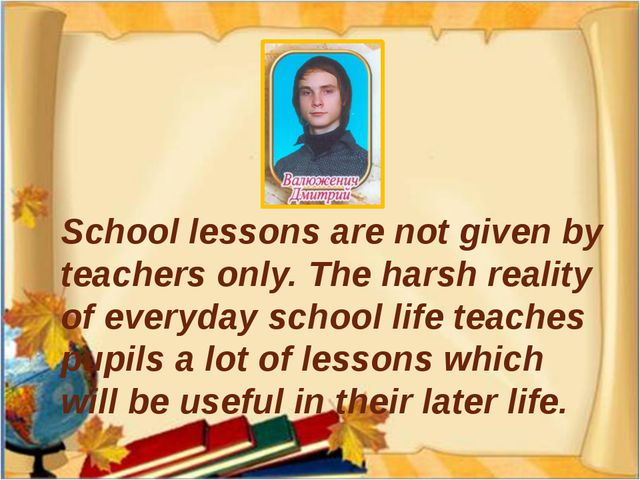 School lessons are not given by teachers only. The harsh reality of everyday...