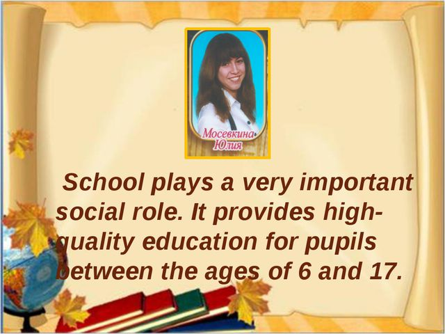 School plays a very important social role. It provides high-quality educatio...