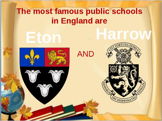 The most famous public schools in England are Eton Harrow AND