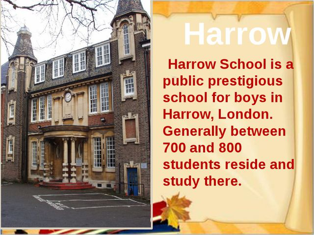 Harrow School is a public prestigious school for boys in Harrow, London. Gen...