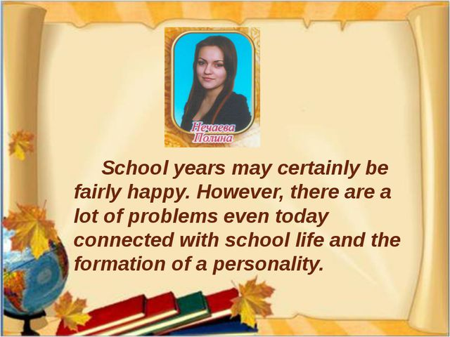 School years may certainly be fairly happy. However, there are a lot of prob...