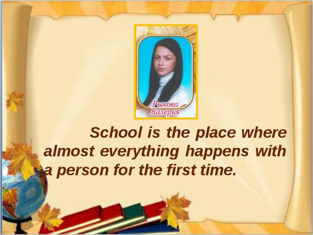 School is the place where almost everything happens with a person for the fi...
