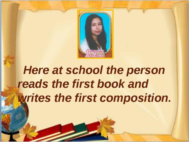 Here at school the person reads the first book and writes the first composit...
