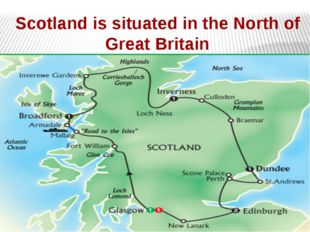 Scotland is situated in the North of Great Britain