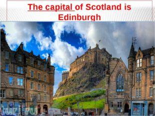 The capital of Scotland is Edinburgh (столица)
