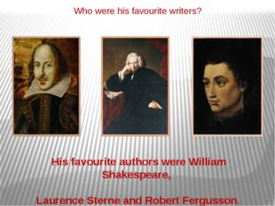 Who were his favourite writers? His favourite authors were William Shakespear