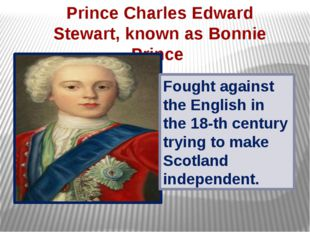 Prince Charles Edward Stewart, known as Bonnie Prince Fought against the Engl