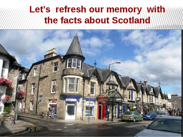 Let's refresh our memory with the facts about Scotland