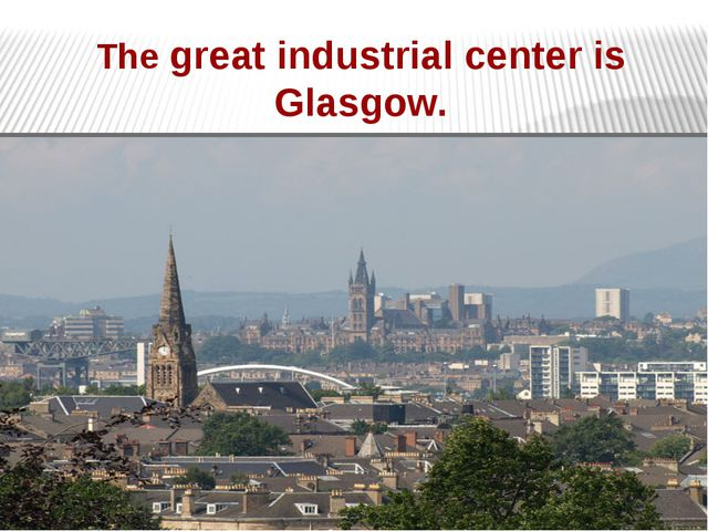 The great industrial center is Glasgow.