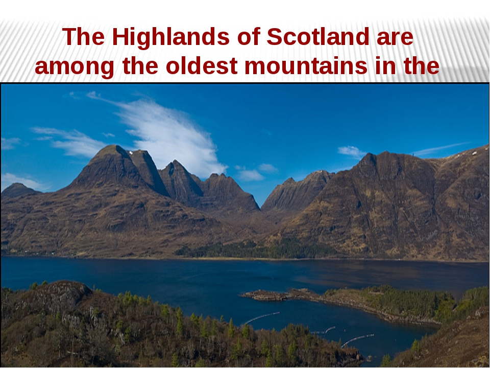 The Highlands of Scotland are among the oldest mountains in the world.