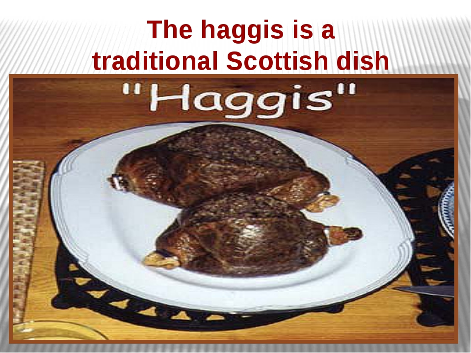 The haggis is a traditional Scottish dish