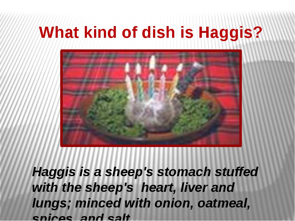 What kind of dish is Haggis? Haggis is a sheep's stomach stuffed with the she...