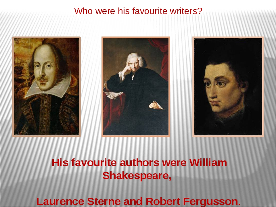 Who were his favourite writers? His favourite authors were William Shakespear...