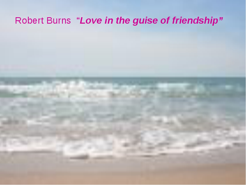 "Robert Burns ""Love in the guise of friendship"""