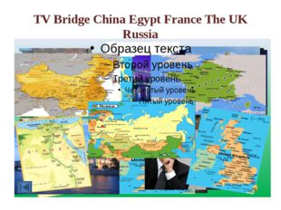TV Bridge China Egypt France The UK Russia
