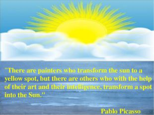 """""""There are painters who transform the sun to a yellow spot, but there are ot"""