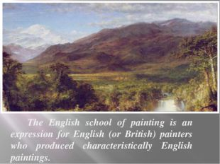 The English school of painting is an expression for English (or British) pai
