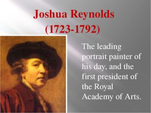 Joshua Reynolds (1723-1792) The leading portrait painter of his day, and the