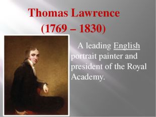 Thomas Lawrence (1769 – 1830) A leading English portrait painter and preside