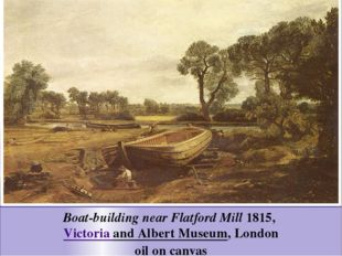 Boat-building near Flatford Mill 1815, Victoria and Albert Museum, London oil
