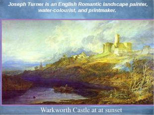 Joseph Turner is an English Romantic landscape painter, water-colourist, and