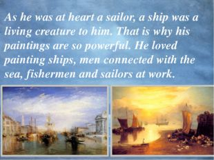 As he was at heart a sailor, a ship was a living creature to him. That is why