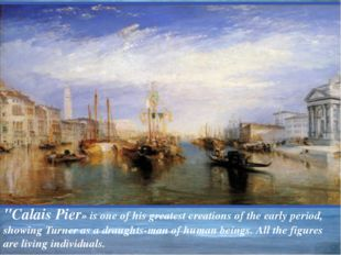 """""""Calais Pier» is one of his greatest creations of the early period, showing T"""
