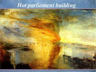 Hot parliament building