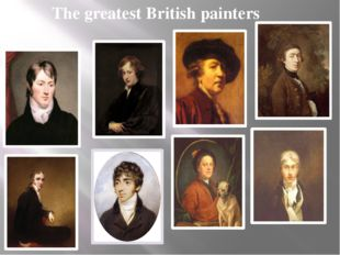 The greatest British painters Today we have learned a lot. We talked about t