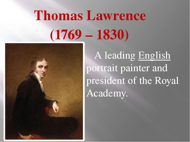 Thomas Lawrence (1769 – 1830) A leading English portrait painter and preside...