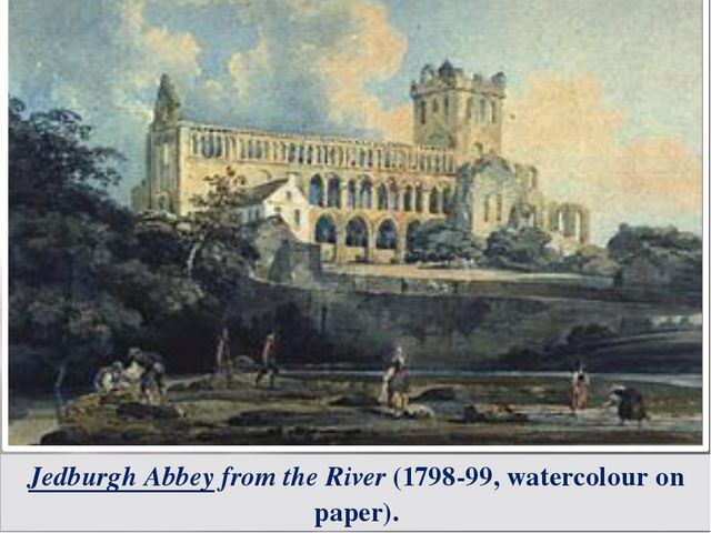 Jedburgh Abbey from the River (1798-99, watercolour on paper).