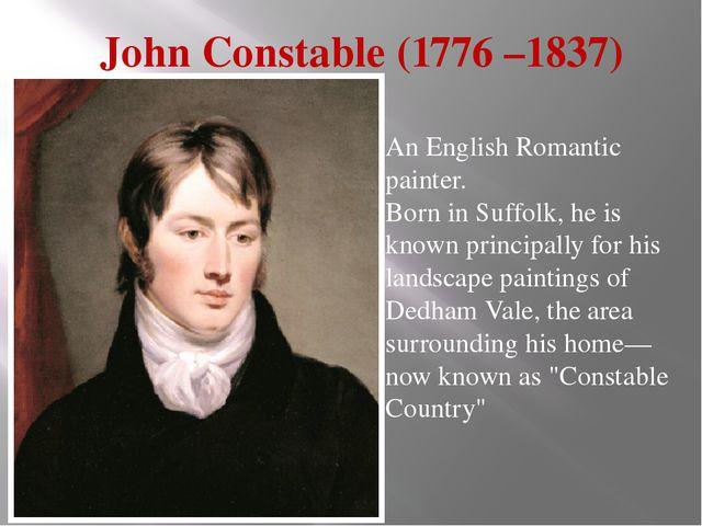 John Constable (1776 –1837) An English Romantic painter. Born in Suffolk, he...