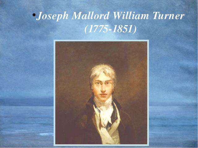 Joseph Mallord William Turner (1775-1851)