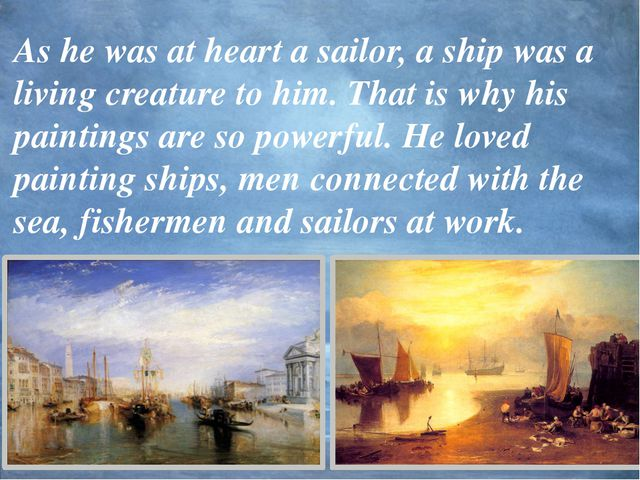 As he was at heart a sailor, a ship was a living creature to him. That is why...