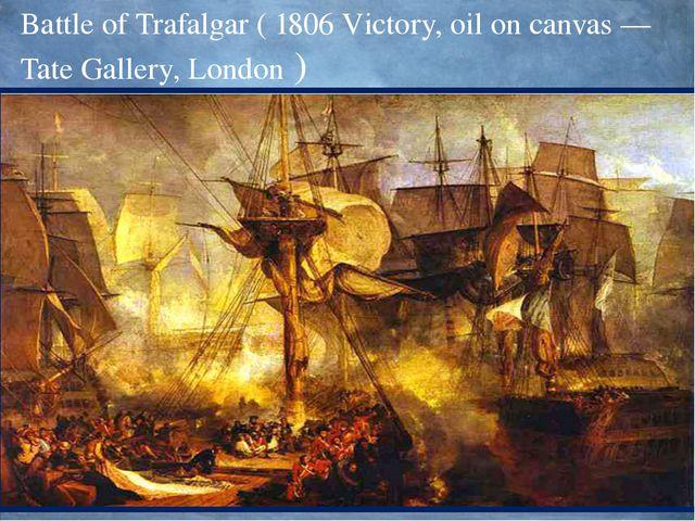 Battle of Trafalgar ( 1806 Victory, oil on canvas — Tate Gallery, London )